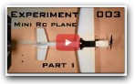 Experiment 003 mini RC plane (PART 1)